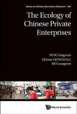The Ecology of Chinese Private Enterprises : Series on Chinese Economics Research - Xingyuan Feng