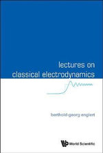 Lectures on Classical Electrodynamics - Berthold-Georg Englert
