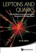 Leptons and Quarks : Special Edition Commemorating the Discovery of the Higgs Boson - Lev B. Okun