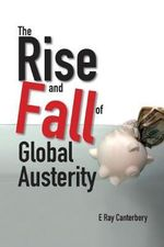 The Rise and Fall of Global Austerity - E. Ray Canterbery