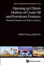 Opening Up of the Markets of Crude Oil and Petroleum Products : Theoretical Research and Reform Solutions - Hong Sheng