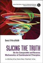 Slicing the Truth : On the Computable and Reverse Mathematics of Combinatorial Principles - Denis R Hirschfeldt