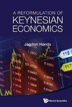 The Reformulation of Keynesian Economics - Jagdish Handa
