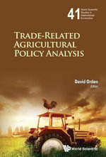 Trade-Related Agricultural Policy Analysis : World Scientific Studies in International Economics Pt. 1