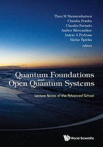 Quantum Foundations and Open Quantum Systems : Lecture Notes of the Advanced School