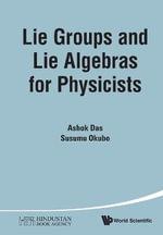 Lie Groups and Lie Algebras for Physicists - Ashok Das