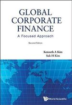 Global Corporate Finance : A Focused Approach - Kenneth A. Kim