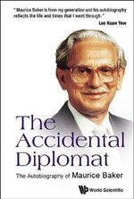 The Accidental Diplomat : The Autobiography of Maurice Baker - Maurice Baker