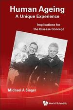 Human Ageing: A Unique Experience : Implications for the Disease Concept - Michael A. Singer