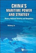 China's Maritime Power and Strategy : History, National Security and Geopolitics - Hailong Ju