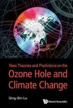 New Theories and Predictions of Ozone Hole and Climate Change - Qing-Bin Lu