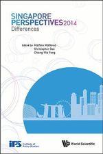 Singapore Perspectives 2014 : Differences: Singapore Perspectives - Mathew Mathews
