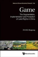 Game : The Segmentation, Implementation and Protection of Land Rights in China - Shuguang Zhang