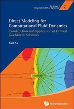 Direct Modeling for Computational Fluid Dynamics : Construction and Application of Unified Gas-Kinetic Schemes - Kun Xu