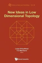 New Ideas in Low Dimensional Topology : Series on Knots and Everything 556