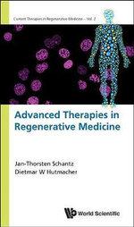 Advanced Therapies in Regenerative Medicine : Current Therapies in Regenerative Medicine - Jan Thorsten Schantz