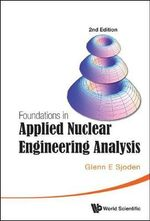 Foundations in Applied Nuclear Engineering Analysis - Glenn E. Sjoden