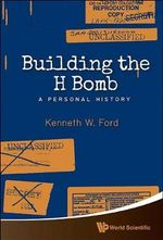 Building the H Bomb : A Personal History - Kenneth W. Ford