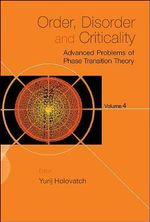 Order, Disorder and Criticality: Volume 4 : Advanced Problems of Phase Transition Theory - Yurij Holovatch