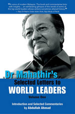 Dr. Mahathir's Selected Letters to World Leaders : Volume 1 - Mahathir Mohamad