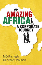 Amazing Africa : A Corporate Journey - M. D. Ramesh