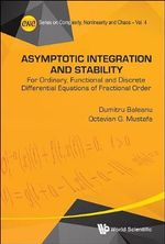 Asymptotic Integration and Stability : Series on Complexity, Nonlinearity and Chaos - Dumitru Baleanu