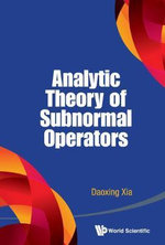 Analytic Theory of Subnormal Operators - Daoxing Xia