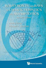 Wavefronts and Rays : As Characteristics and Asymptotics - Michael A. Slawinski