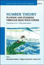 Number Theory : Plowing and Starring Through High Wave Forms : Proceedings of the 7th China-Japan Seminar