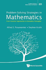 Problem-Solving Strategies in Mathematics : From Common Approaches to Exemplary Strategies - Alfred S. Posamentier