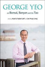 George Yeo on Bonsai, Banyan and the Tao - Asad-Ul Iqbal Latif