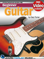 Beginner Guitar Lessons - Progressive : Teach Yourself How to Play Electric and Acoustic Guitar - LearnToPlayMusic.com