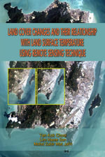Land Cover Changes and Their Relationship with Land Surface Temperature Using Remote Sensing Technique - Tan Kok Chooi