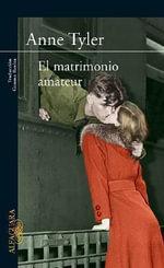 El Matrimonio Amateur / The Amateur Marriage - Anne Tyler