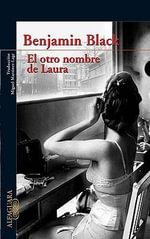 El Otro Nombre de Laura (the Silver Swan) - Benjamin Black