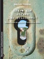 Para que sirven las prisiones? - Nuevas formas de la penalidad en el Estado de Mexico - José, Luis Cisneros