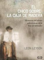 El Chico Sobre La Caja de Madera : Memorias del Utimo Sobreviviente de La Lista de Schindler - Leon Leyson