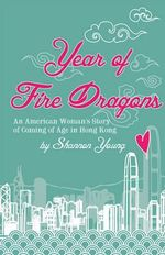 Year of Fire Dragons : An American Womans Story of Coming of Age in Hong Kong - Shannon Young
