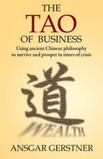 The Tao of Business : Using Ancient Chinese Philosophy to Survive and Prosper in Times of Crisis - Ansgar Gerstner