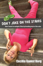 Don't Joke on the Stairs : How I learnt to navigate China by breaking most of the rules - Cecilie Gamst Berg
