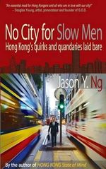No City for Slow Men : Hong Kong's Quirks and Quandaries Laid Bare - Jason Y. Ng