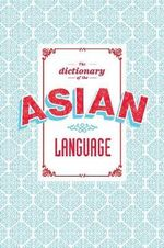 The Dictionary of the Asian Language - Todd Crowell