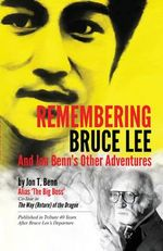 Remembering Bruce Lee : & Jon Benns Other Adventures - Jon Benn