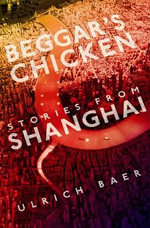 Beggar's Chicken : Stories from Shanghai - Ulrich Baer