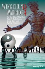 Wing Chun Warrior : The True Tales of Wing Chun Kung Fu Master Duncan Leung, Bruce Lee's Fighting Companion - Ken Ing