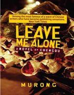 Leave Me Alone : A Novel of Chengdu - Xuecun Murong