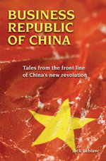 Business Republic of China : Tales from the Front Line of China's New Revolution - Jack Leblanc