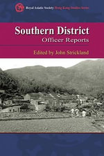 Southern District Officer Reports : Islands and Villages in Rural Hong Kong, 1910-60 - John Strickland