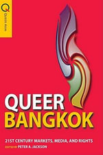 Queer Bangkok : 21st Century Markets, Media and Rights - Peter A. Jackson