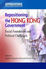 Repositioning the Hong Kong Government : Social Foundations and Political Challenges - Stephen Chiu